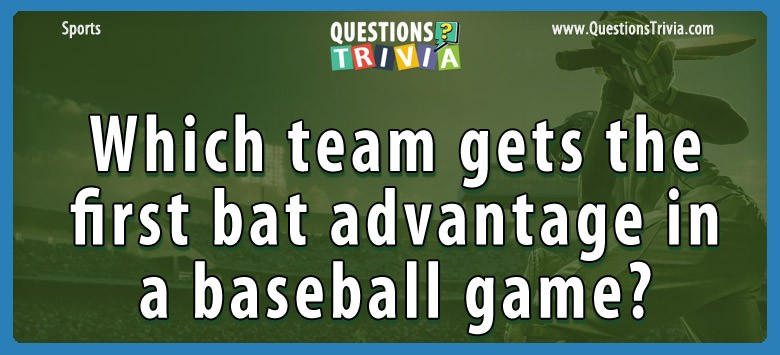 Which Team Gets The First Bat Advantage In A Baseball Game?