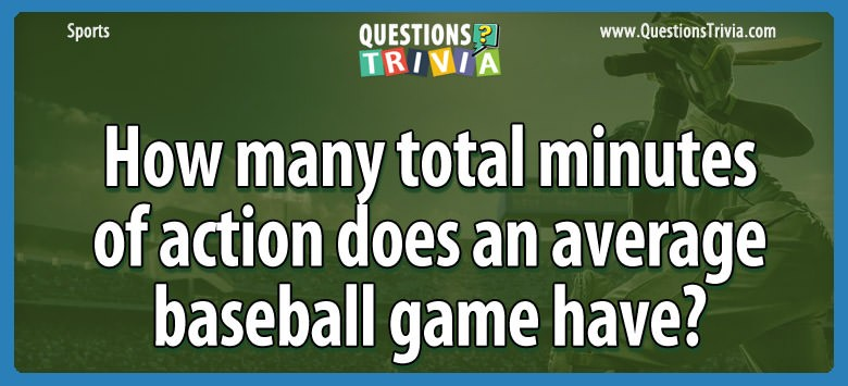 How Many Total Minutes Of Action Does An Average Baseball Game Have?