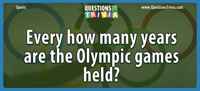 Every How Many Years Are The Olympic Games Held?